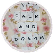 Keep Calm And Dream On Round Beach Towel