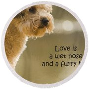 Love Is A Wet Nose And A Furry Hug Round Beach Towel