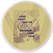 Love What You Do Do What You Love Round Beach Towel