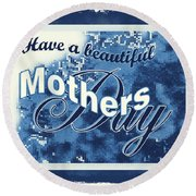 Mothers Day In Blue Round Beach Towel