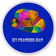 My Feather Hat Round Beach Towel