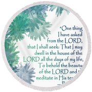 One Thing I Have Asked Round Beach Towel by Christopher Gaston