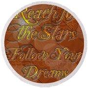 Reach For The Stars Follow Your Dreams Round Beach Towel