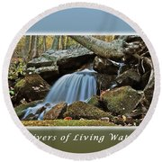 Rivers Of Living Water Round Beach Towel