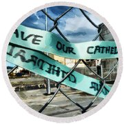 Save Our Cathedral  Round Beach Towel