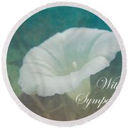 Sympathy Greeting Card - Wild Morning Glory - Bindweed Round Beach Towel