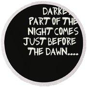 The Darkest Part Of The Night Round Beach Towel