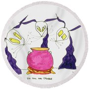 Tis Toil And Trouble Round Beach Towel
