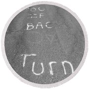Turn Back Now Round Beach Towel