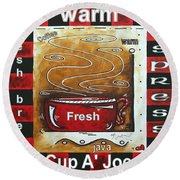 Warm Cup Of Joe Original Painting Madart Round Beach Towel by Megan Duncanson