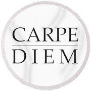 Carpe Diem - Seize The Day Round Beach Towel