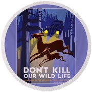 Don't Kill Our Wildlife Round Beach Towel