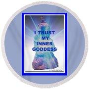 I Trust My Inner Goddess Round Beach Towel
