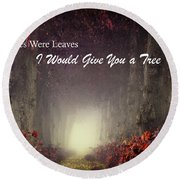 If Kisses Were Leaves, I'd Give You A Tree Round Beach Towel