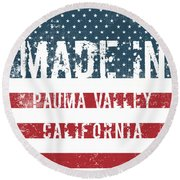 Made In Pauma Valley, California Round Beach Towel