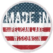 Made In Pelican Lake, Wisconsin Round Beach Towel