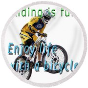 Riding Is Fun. Enjoy Life With A Bicycle  Round Beach Towel