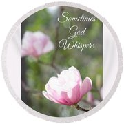 Sometimes God Whispers Round Beach Towel