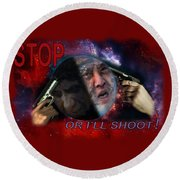 Stop Or I'll Shoot Round Beach Towel