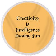Creativity Is Intelligence Having Fun 5429.02 Round Beach Towel