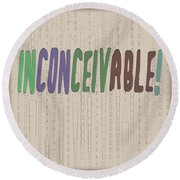 Graphic Display Of The Word Inconceivable Round Beach Towel