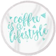 Text Art Coffee Is A Lifestyle Round Beach Towel
