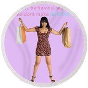 Well Behaved Women Seldom Make History Round Beach Towel