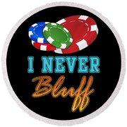 I Never Bluff Poker Player Gambling Gift Round Beach Towel