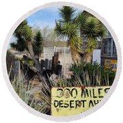 300 Miles Desert Ahead Round Beach Towel