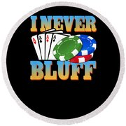 I Never Bluff Poker Player Gambling Gift Round Beach Towel