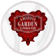A Beautiful Garden Is A Work Of Heart Tee Round Beach Towel