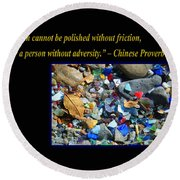 A Gem Cannot Be Polished Without Adversity Round Beach Towel
