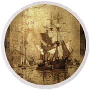 A Pirate Looks At Forty Schooner Wharf Round Beach Towel
