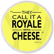 A Royale With Cheese Round Beach Towel