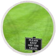 A Sign In The Lawn Reading Keep Off The Grass Round Beach Towel