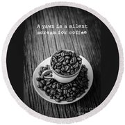 A Yawn Is A Silent Scream For Coffee Round Beach Towel