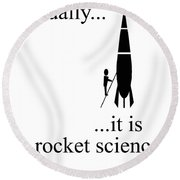 Actually... It Is Rocket Science. Round Beach Towel