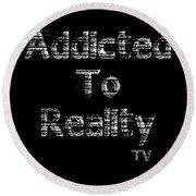 Addicted To Reality Tv - White Print For Dark Round Beach Towel