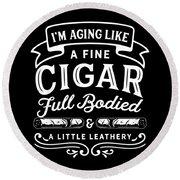 Aging Like Cigar Funny Birthday Apparel Round Beach Towel