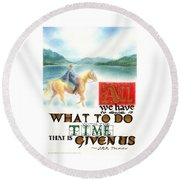 All We Have To Decide Is What To Do With The Time That Is Given Us -- J.r.r. Tolkien Round Beach Towel