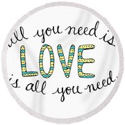 All You Need Is Love Round Beach Towel
