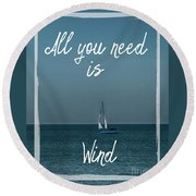 All You Need Is Wind Round Beach Towel