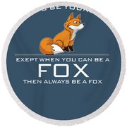 Always Be Yourself Fox White Round Beach Towel