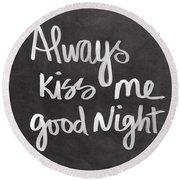 Always Kiss Me Goodnight Round Beach Towel