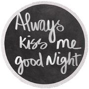 Always Kiss Me Goodnight Round Beach Towel by Linda Woods
