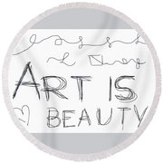 Art Is Beauty  Round Beach Towel