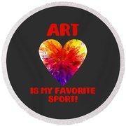 Art Is My Favorite Sport Round Beach Towel