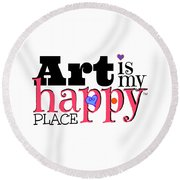 Art Is My Happy Place Round Beach Towel