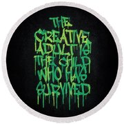 Graffiti Tag Typography The Creative Adult Is The Child Who Has Survived  Round Beach Towel