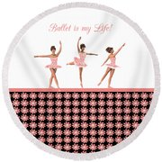 Ballet Is My Life Round Beach Towel
